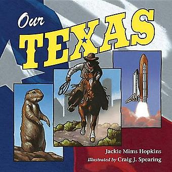 Our Texas by Jackie Mims Hopkins - Craig Spearing - Craig J Spearing