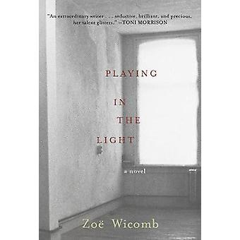 Playing in the Light - A Novel by Zoe Wicomb - 9781595580474 Book