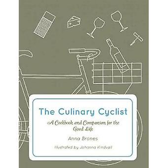 The Culinary Cyclist - A Cookbook and Companion for the Good Life by A