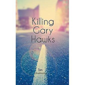 Killing Gary Hawks by Glendinning & Ian