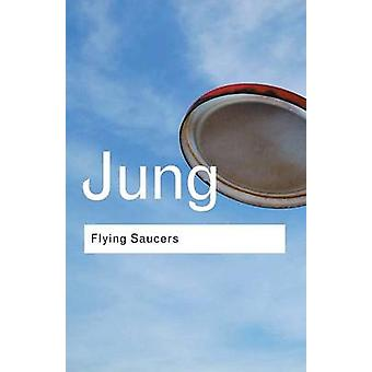Flying Saucers A Modern Myth of Things Seen in the Sky by Jung & C. G.