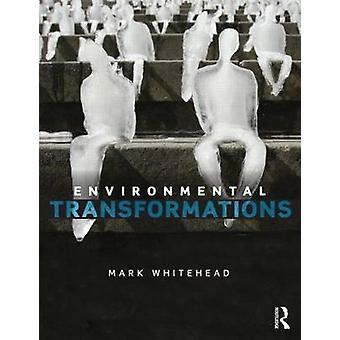 Environmental Transformations by Mark Whitehead