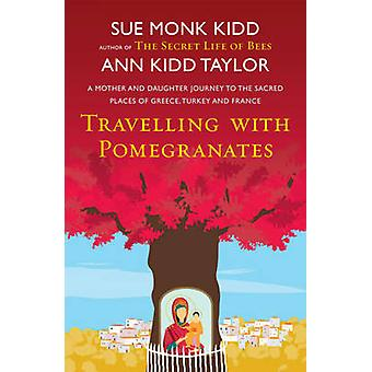 Travelling with Pomegranates by Sue Monk Kidd - Ann Kidd Taylor - 978
