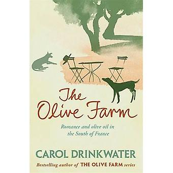 The Olive Farm - A Memoir of Life - Love and Olive Oil in the South of