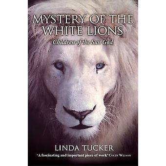 Mystery of the White Lions - Children of the Sun God by Linda G. Tucke