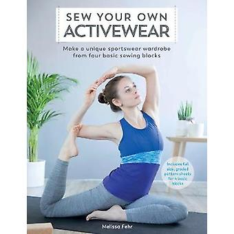 Sew Your Own Activewear - Make a unique sportswear wardrobe from four