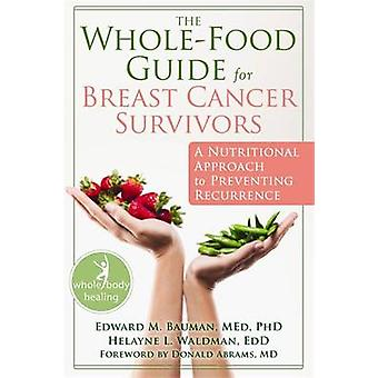 The Whole-Food Guide for Breast Cancer Survivors - A Nutritional Appro