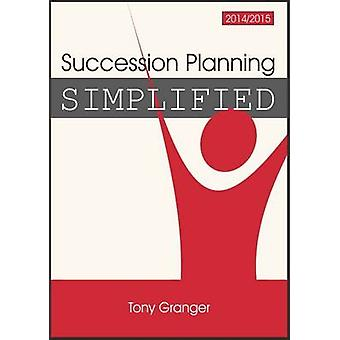 Succession Planning Simplified - 2014/15 by Tony Granger - 97818525273