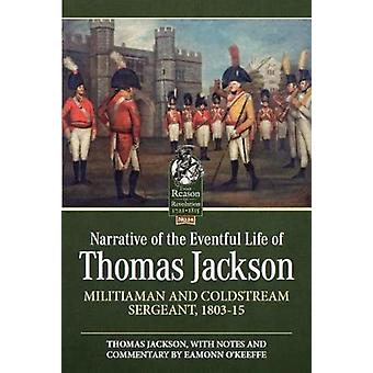 Narrative of the Eventful Life of Thomas Jackson - Militiaman and Cold