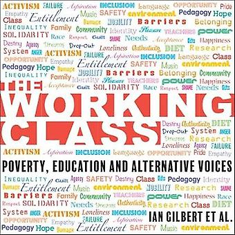 The Working Class - Poverty - Education and Alternative Voices by Ian