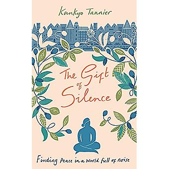 The Gift of Silence - Finding peace in a world full of noise by Kankyo
