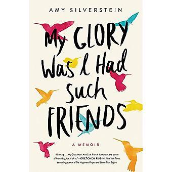 My Glory Was I Had Such�Friends: A Memoir