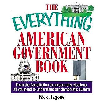 The Everything American Government Book: From the Constitution to Present-Day Elections, All You Need to Understand Our Democratic System (Everything (History & Travel))