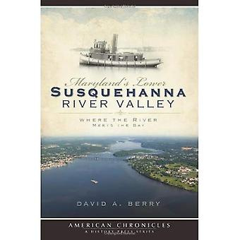 Marylands Lower Susquehanna River Valley: wo der Fluß trifft die Bucht (amerikanische Chronik (History Press))