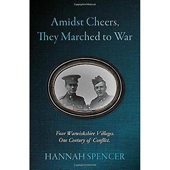 Amidst Cheers, They Marched� to War: Four Warwickshire Villages. One Century of Conflict