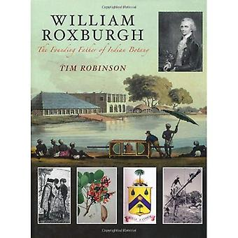 William Roxburgh; The Founding Father of Indian Botany [Illustrated]
