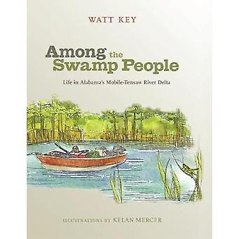Among the Swamp People - Life in Alabama's Mobile-Tensaw River Delta b