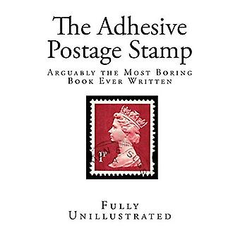 The Adhesive Postage Stamp:� Arguably the Most Boring Book Ever Written