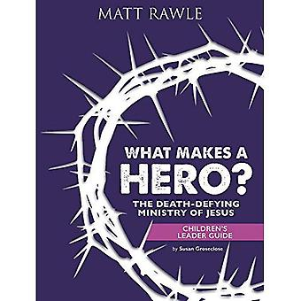 What Makes a Hero? Children's Leader Guide: The Death-Defying Ministry of Jesus