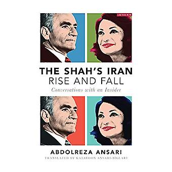 The Shah's Iran - Rise and Fall: Conversations with an Insider