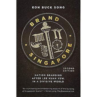 Singapour de marque: Nation image de marque après Lee Kuan Yew, dans un monde qui sème la discorde