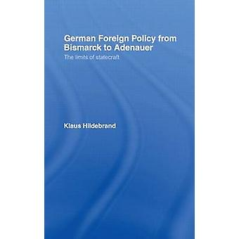 German Foreign Policy from Bismarck to Adenauer The Limits of Statecraft by Hildebrand & Klaus