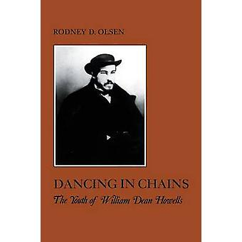 Dancing in Chains The Youth of William Dean Howells by Olsen & Rodney D.