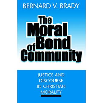 The Moral Bond of Community Justice and Discourse in Christian Morality by Brady & Bernard Vincent