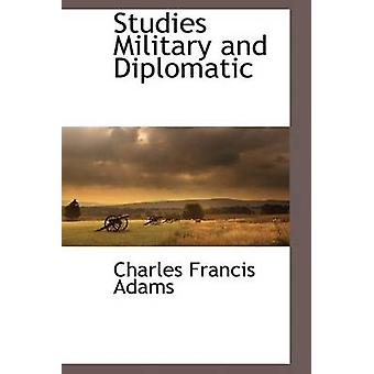 Studies Military and Diplomatic by Adams & Charles Francis