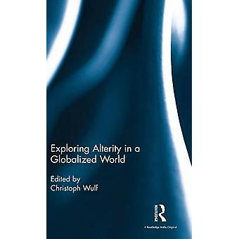 Exploring Alterity in a Globalized World by Wulf & Christoph