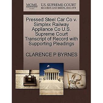 Pressed Steel Car Co v. Simplex Railway Appliance Co U.S. Supreme Court Transcript of Record with Supporting Pleadings by BYRNES & CLARENCE P