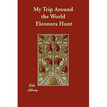 My Trip Around the World by Hunt & Eleonora