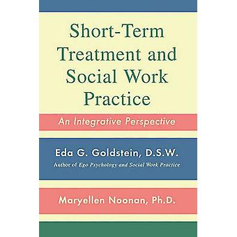 ShortTerm Treatment and Social Work Practice An Integrative Perspective by Goldstein & Eda G.