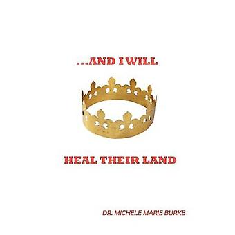 ...and I Will Heal Their Land by Burke & Michele Marie