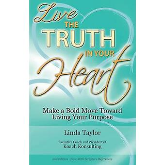 Live the Truth in Your Heart Make a Bold Move Toward Living Your Purpose by Taylor & Linda