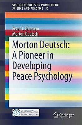 Morton Deutsch A Pioneer in Developing Peace Psychology by Colehomme & Peter T.