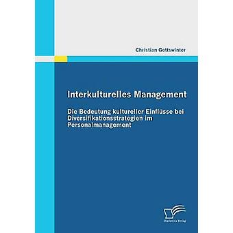 Interkulturelles Management Die Bedeutung Kultureller Einflusse Bei Diversifikationsstrategien Im Personalmanagement by Gottswinter & Christian