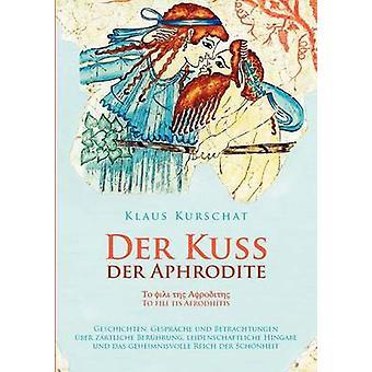 Der Kuss Der Aphrodite by Kurschat & Klaus