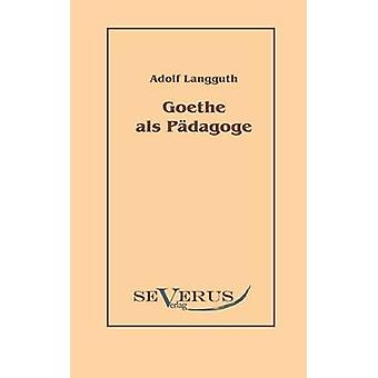 Goethe als Pdagoge by Langguth & Adolf