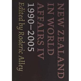 New Zealand in World Affairs IV - 1990-2005 by Roderic Alley - 9780864