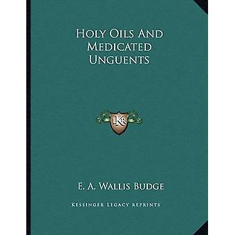Holy Oils and Medicated Unguents by E a Wallis Budge - 9781163009253