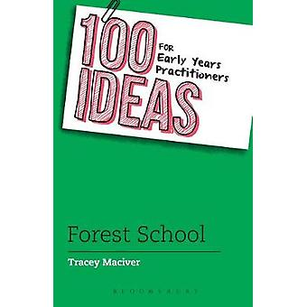 100 Ideas for Early Years Practitioners - Forest School by Tracey Maci