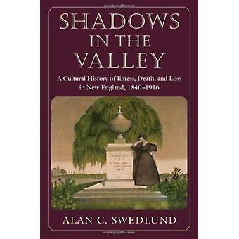 Shadows in the Valley - A Cultural History of Illness - Death - and Lo