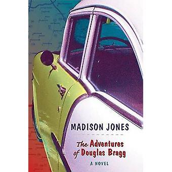 The Adventures of Douglas Bragg by Madison Jones - 9781572336360 Book