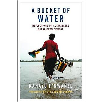A Bucket of Water - Reflections on Sustainable Rural Development by Ka