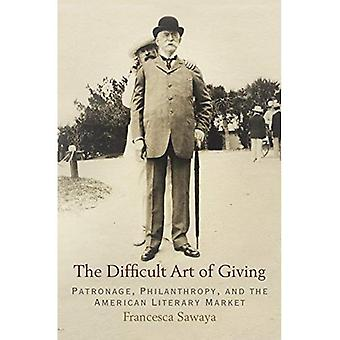 The Difficult Art of Giving: Patronage, Philanthropy, and the American Literary Market (Haney Foundation Series)