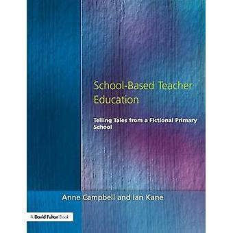 SchoolBased Teacher Education by Campbell & Anne