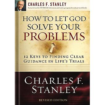 How to Let God Solve Your Problems: 12 Keys for Finding Clear Guidance in Life's Trials (Paperback) by Stanley Charles F.