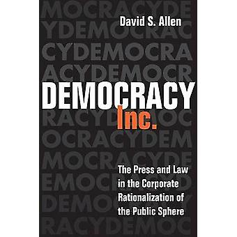 Democracy - Inc. - The Press and Law in the Corporate Rationalization