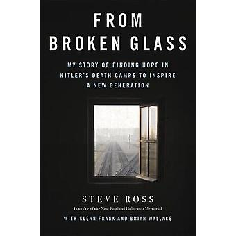 From Broken Glass - My Story of Finding Hope in Hitler's Death Camps t